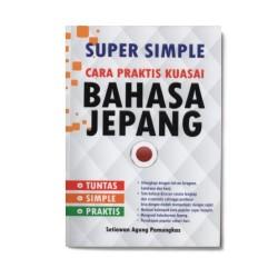 Bahasa Jepang: Super Simple Cara Praktis Kuasai