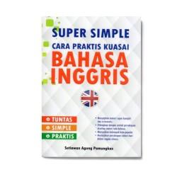 Bahasa Inggris: Super Simple Cara Praktis Kuasai