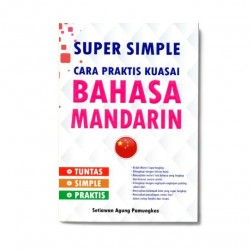 Bahasa Mandarin: Super Simple Cara Praktis Kuasai