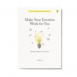 Make Your Emotion Work For You: Mengembangkan Emosi Positif