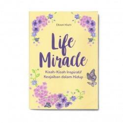 Life Miracle: Kisah-Kisah Inspiratif Keajaiban Dalam Hidup