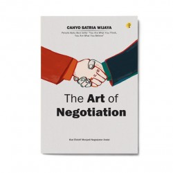 The Art Of Negotiation: Kiat Efektif Menjadi Negosiator Andal