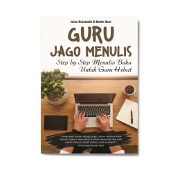 Guru Jago Menulis: Step By Step Menulis Buku untuk Guru Hebat