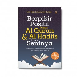 Berpikir Positif Dengan Al Qur'An & Al Hadits Itu Ada Seninya