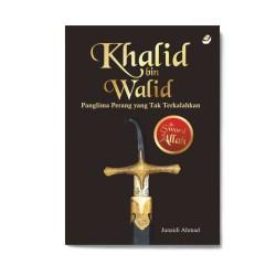 Khalid Bin Walid: Panglima Perang yang Tak Terkalahkan