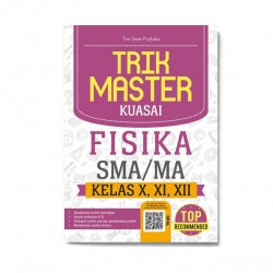 Trik Master Kuasai Fisika Sma/Ma Kelas X, Xi, Xii