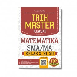 Trik Master Kuasai Matematika Sma/Ma Kelas X, Xi, Xii