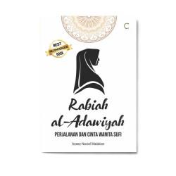 Rabiah Al-Adawiyah: Perjalanan & Cinta Wanita Sufi