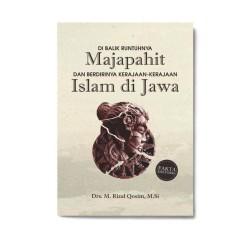 Dibalik Runtuhnya Majapahit Dan Berdirinya Kerajaan-Kerajaan Islam Di Jawa