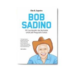 Bob Sadino: 101 Cara Berpikir Dan Bertindak