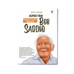Bob Sadino: Super Trik Sukses & Kaya