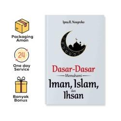 DASAR-DASAR MEMAHAMI IMAN, ISLAM, DAN IHSAN