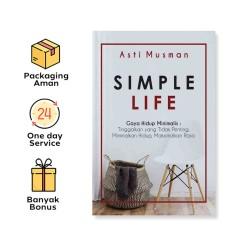 SIMPLE LIFE: GAYA HIDUP MINIMALIS: TINGGALKAN YANG TIDAK PENTING, MINIMALKAN HIDUP, MAKSIMALKAN RASA