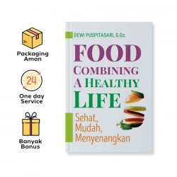 FOOD COMBINING : A HEALTHY LIFE : SEHAT, MUDAH, MENYENANGKAN