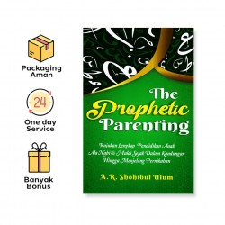 THE PROPHETIC PARENTING: RUJUKAN LENGKAP PENDIDIKAN ANAK ALA NABI SAW MULAI SEJAK DALAM KANDUNGAN HINGGA MENJELANG PERNIKAHAN
