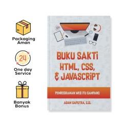 BUKU SAKTI HTML, CSS & JAVASCRIPT : PEMROGRAMAN WEB ITU GAMPANG