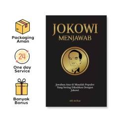 JOKOWI MENJAWAB : JAWABAN ATAS 41 MASALAH POPULER YANG SERING DIKAITKAN DENGAN JOKOWI