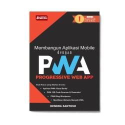 Membangun Aplikasi Mobile Dengan Progressive Web App (Pwa)